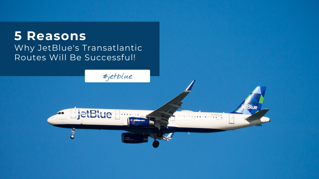 5 Reasons Why JetBlue's Transatlantic Routes Will Be Successful!
