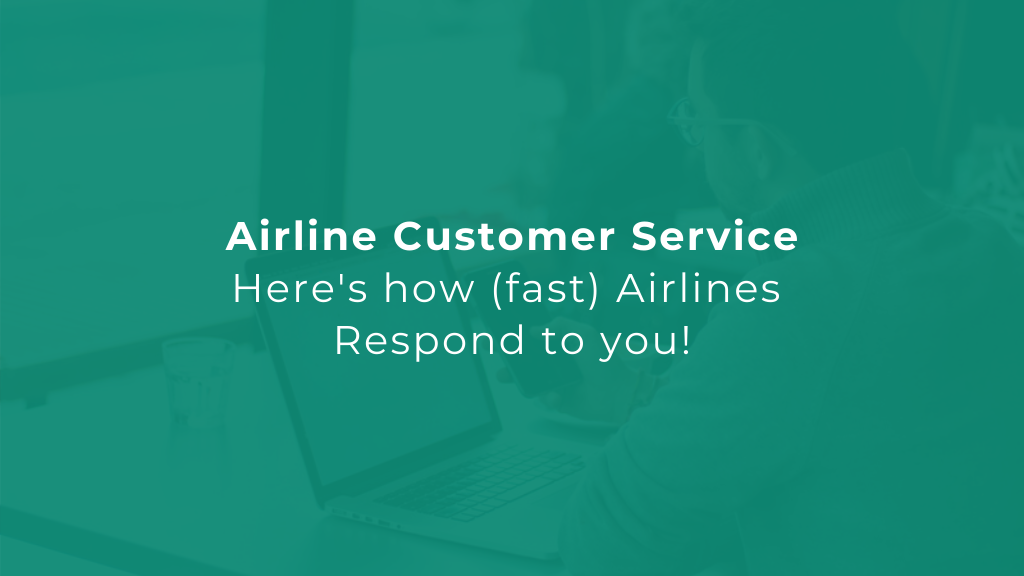 Airline Customer Service — Here's how (fast) Airlines Respond to you!