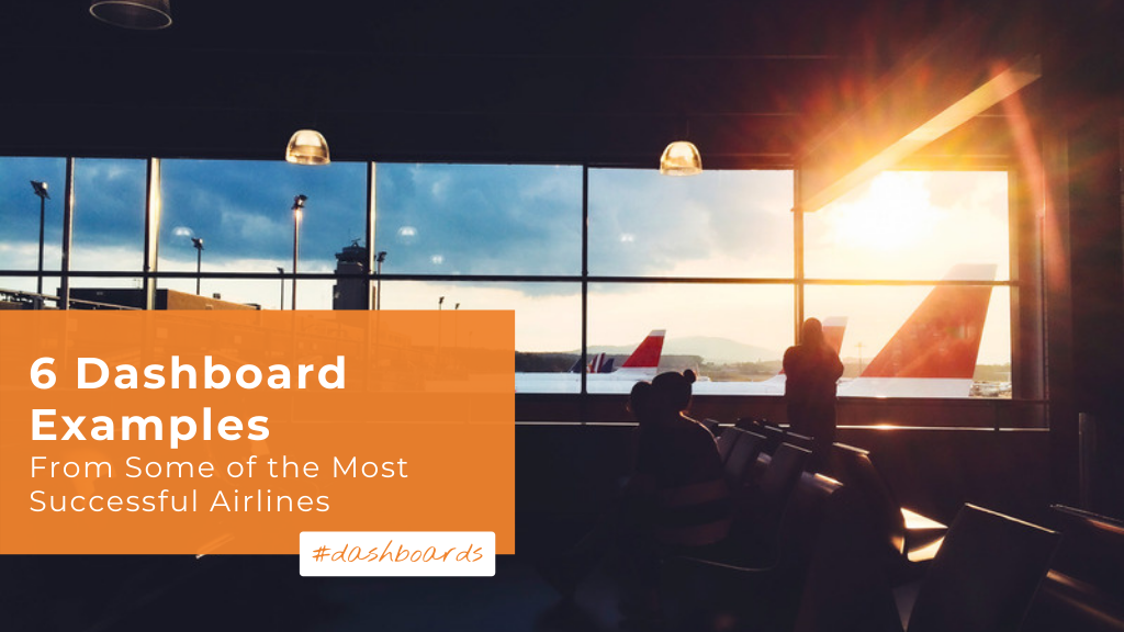 6 Dashboard Examples From Some of the Most Successful Airlines