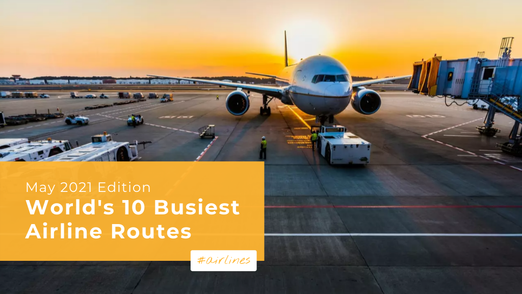 World's Busiest Airline Routes — May 2021