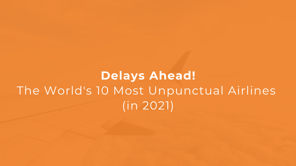the worlds most unpunctual airlines