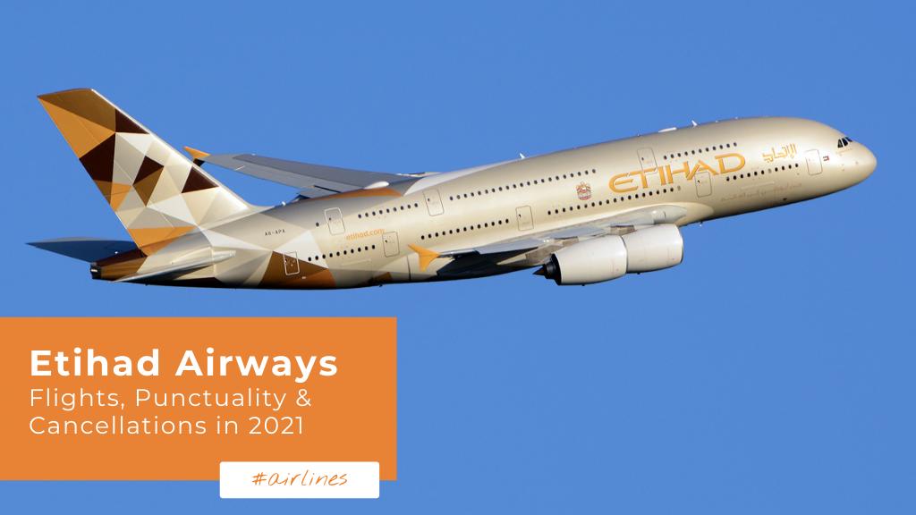 Etihad Airways — Flights, Punctuality & Cancellations in 2021