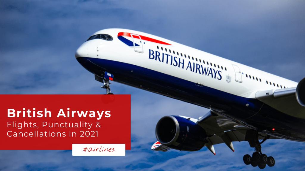 British Airways — Flights, Punctuality & Cancellations in 2021