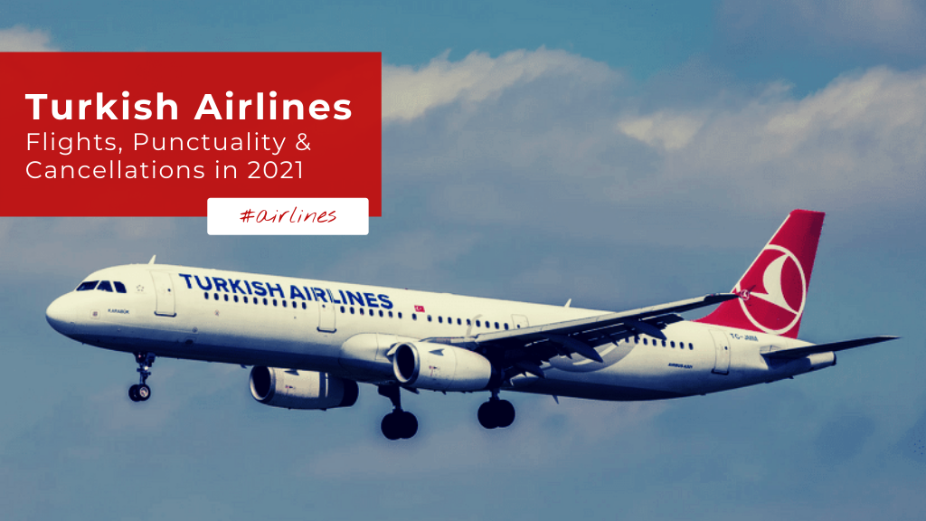 Turkish Airlines - Flights, Punctuality and Cancellations in 2021