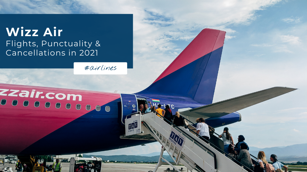 Wizz Air Flights, Punctuality and Cancellations in 2021