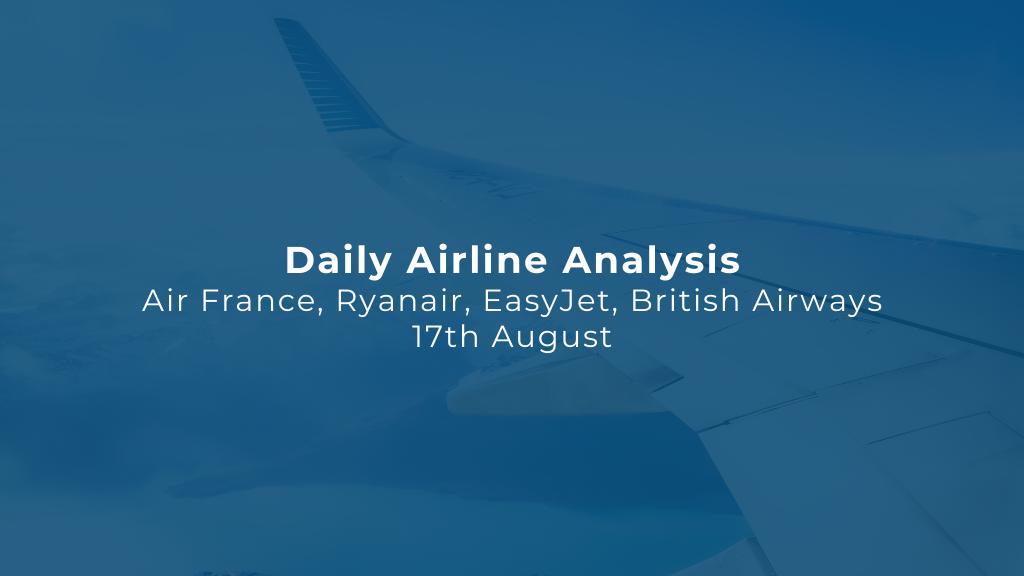 Airline Operations Update - Air France, Ryanair, EasyJet, British Airways - 17th August