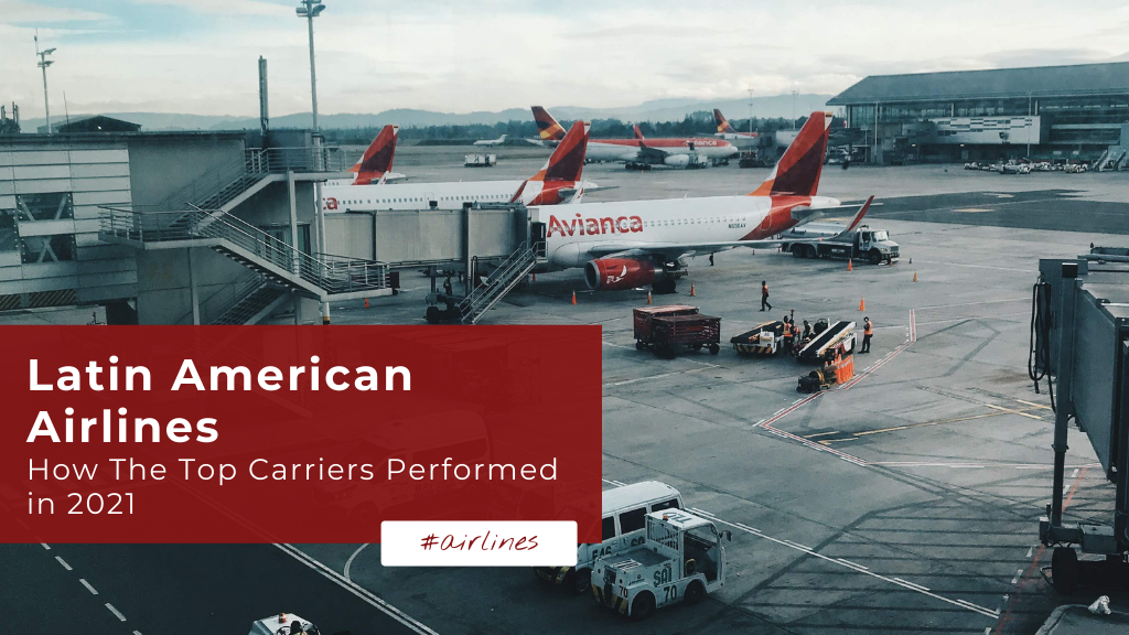 Latin American Airlines: How The Top Carriers Performed in 2021