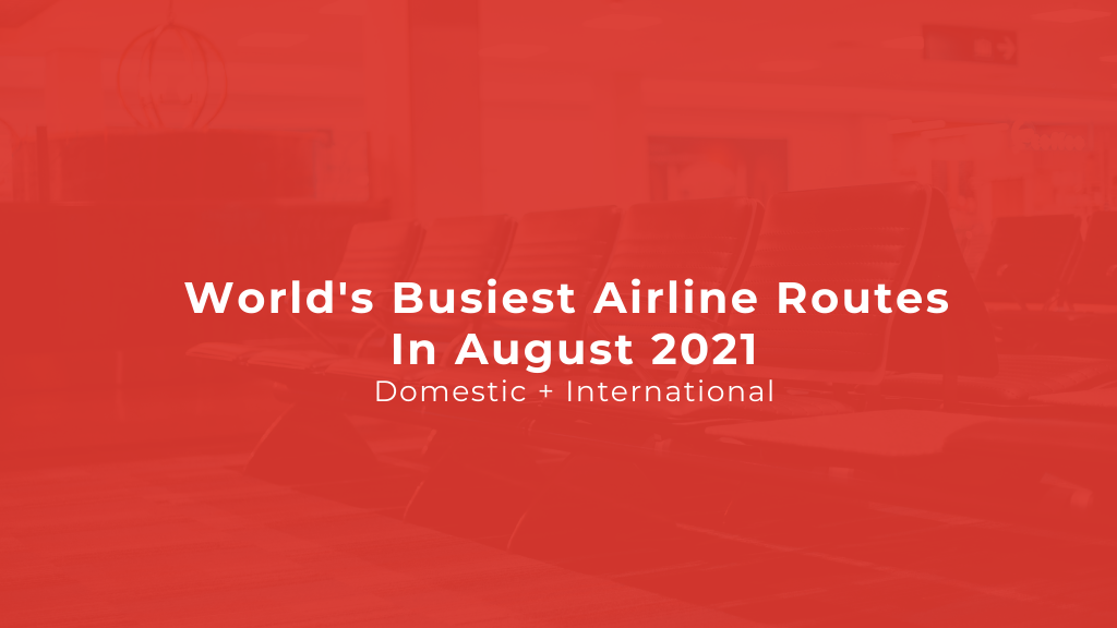 World's Busiest Airline Routes In August 2021 (Domestic + International)