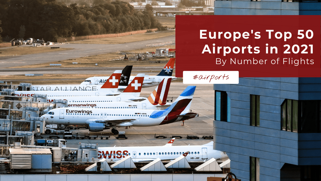 Europe's Top 50 Largest Airports in 2021 — by Number of Flights