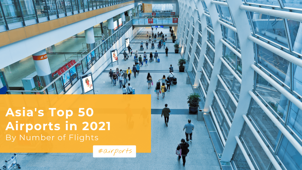Asia's Top 50 Largest Airports in 2021 — by Number of Flights
