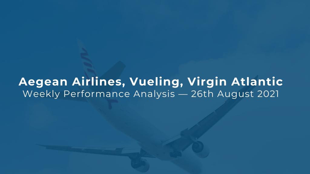 Aegean Airlines, Vueling, Virgin Atlantic — Weekly Performance Analysis — 26 August