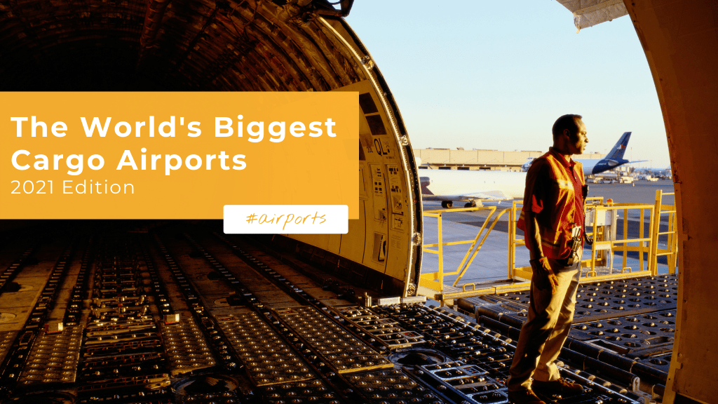 The World's Biggest Cargo Airports — 2021 Edition