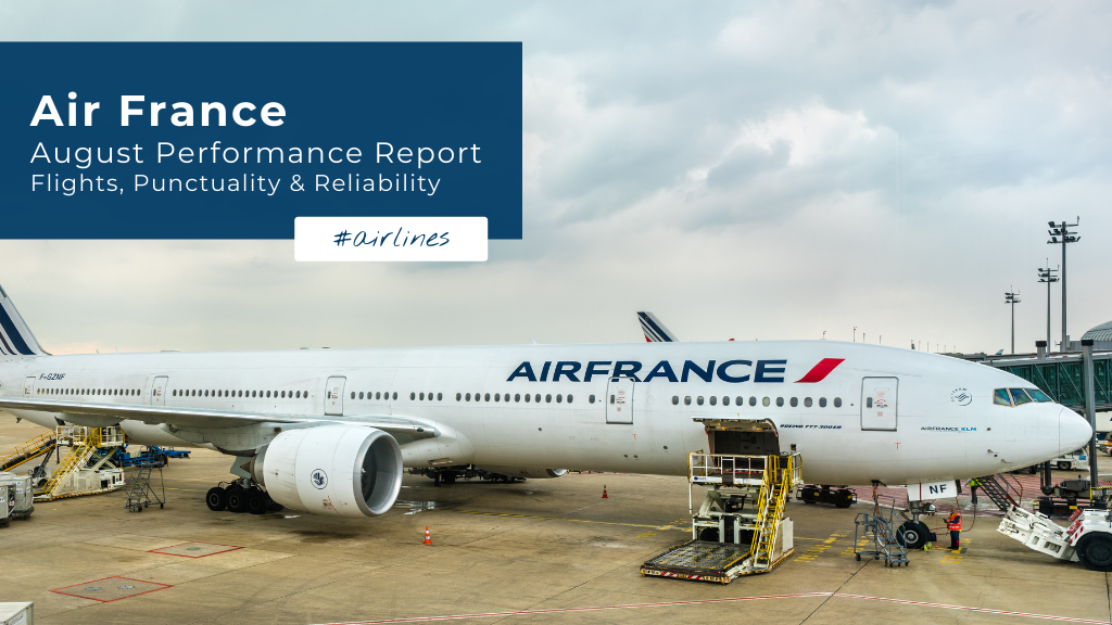 Air France: August Performance Report — Flights, Punctuality & Reliability