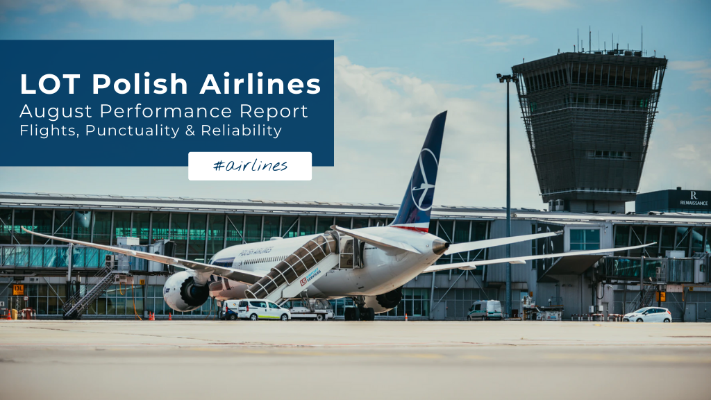 LOT Polish Airlines: August Performance Report — Flights, Punctuality & Reliability