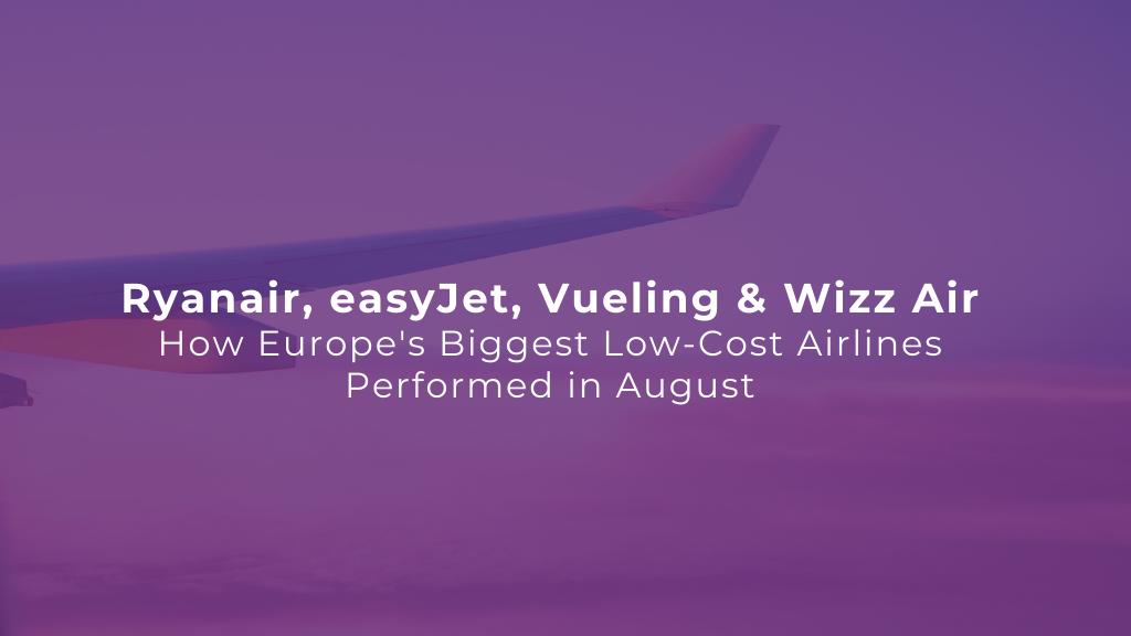Ryanair, easyJet, Vueling & Wizz Air — How Europe's Low-Cost Carrier Performed in August