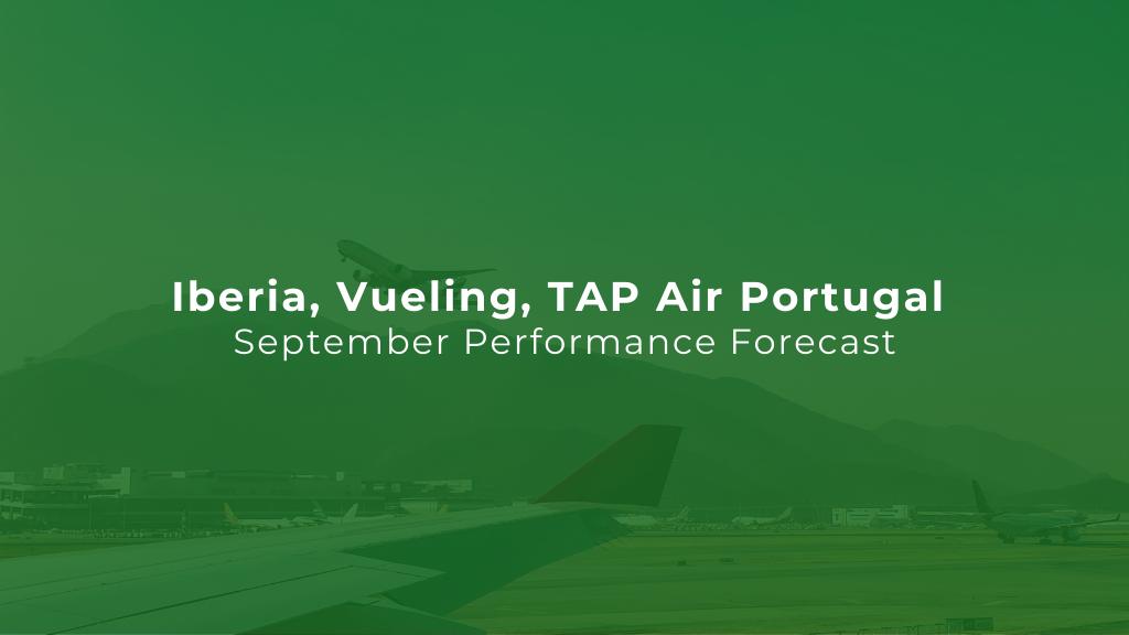 Iberia, Vueling, TAP Air Portugal: September Performance Forecast