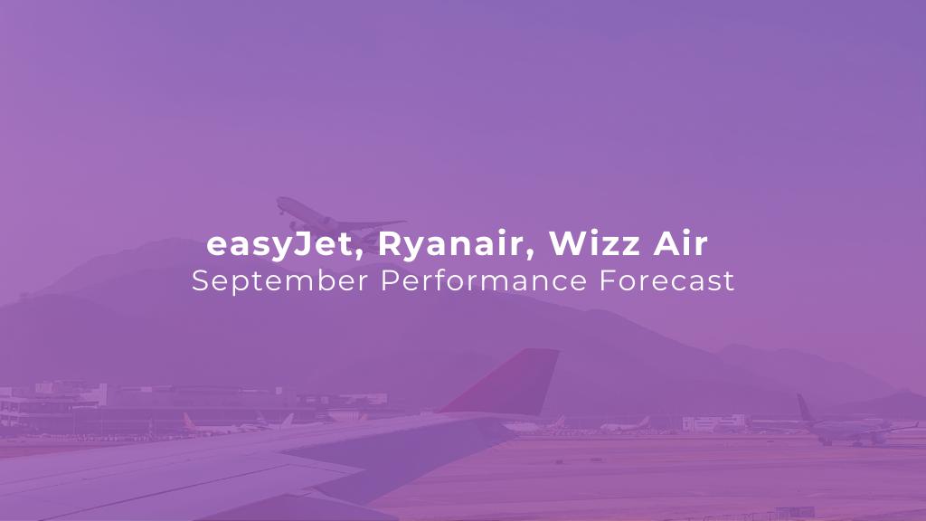 easyJet, Ryanair, Wizz Air: September Performance Forecast