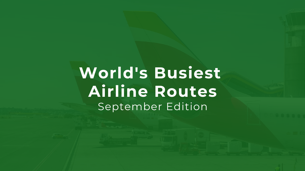 Airline Traffic in September — Here Are The World's Busiest Routes!